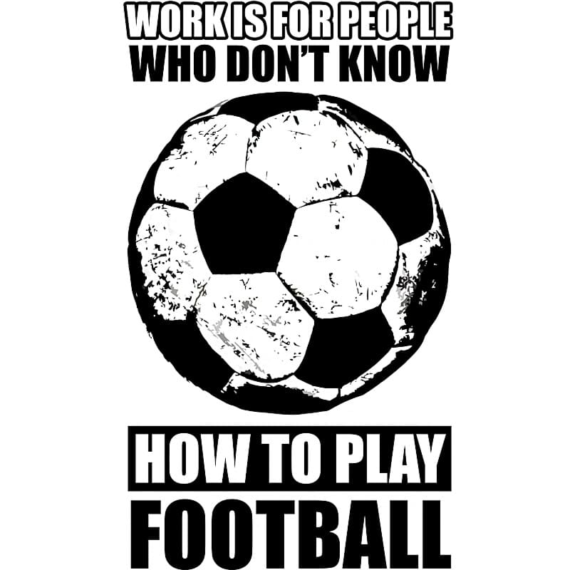 Work is for people football Póló - Ha Football rajongó ezeket a pólókat tuti imádni fogod!