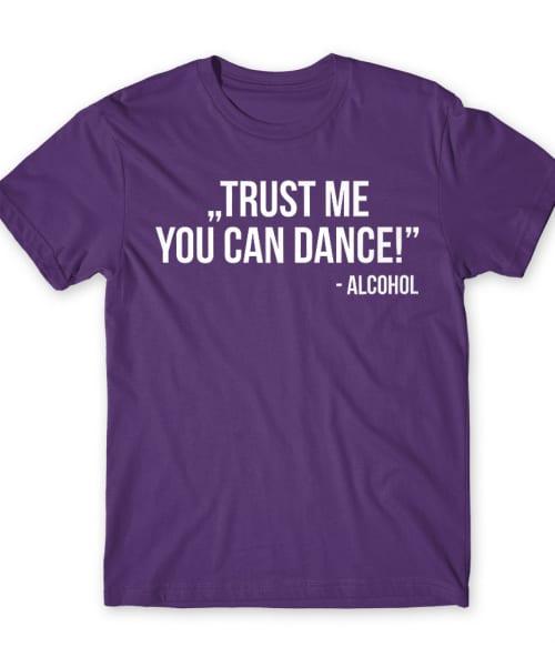 Trust me dance Póló - Ha Drinks rajongó ezeket a pólókat tuti imádni fogod!