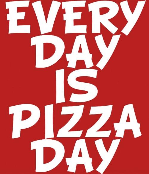 Everyday is pizzaday Póló - Ha Food rajongó ezeket a pólókat tuti imádni fogod!