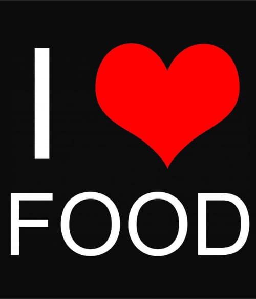 I love food Póló - Ha Food rajongó ezeket a pólókat tuti imádni fogod!
