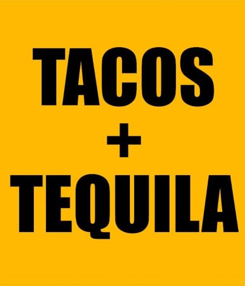Tacos and tequila Póló - Ha Food rajongó ezeket a pólókat tuti imádni fogod!