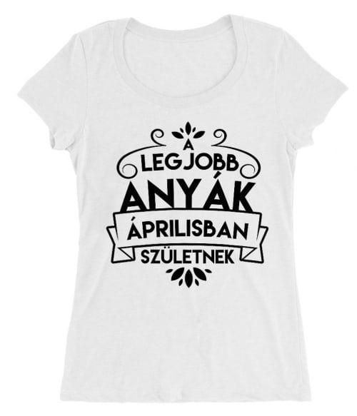 Legjobb anya Április Póló - Ha Family rajongó ezeket a pólókat tuti imádni fogod!