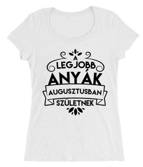 Legjobb anya Augusztus Póló - Ha Family rajongó ezeket a pólókat tuti imádni fogod!