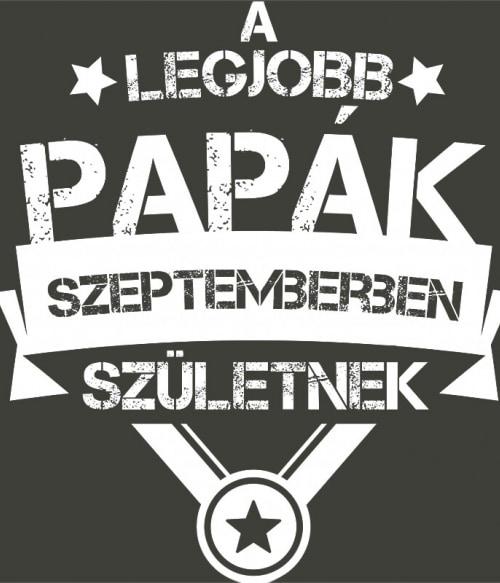 Legjobb papa Szeptember Póló - Ha Family rajongó ezeket a pólókat tuti imádni fogod!