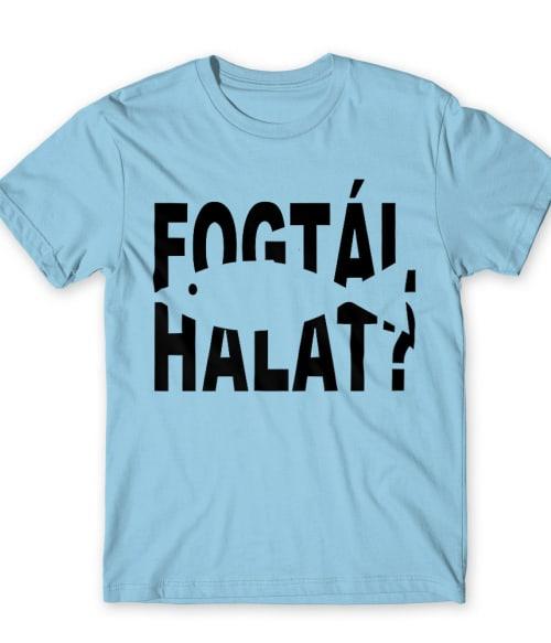 Fogtál halat? Póló - Ha Fishing rajongó ezeket a pólókat tuti imádni fogod!
