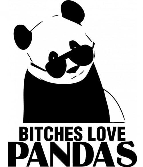 Bitches Love Pandas Póló - Ha Panda rajongó ezeket a pólókat tuti imádni fogod!