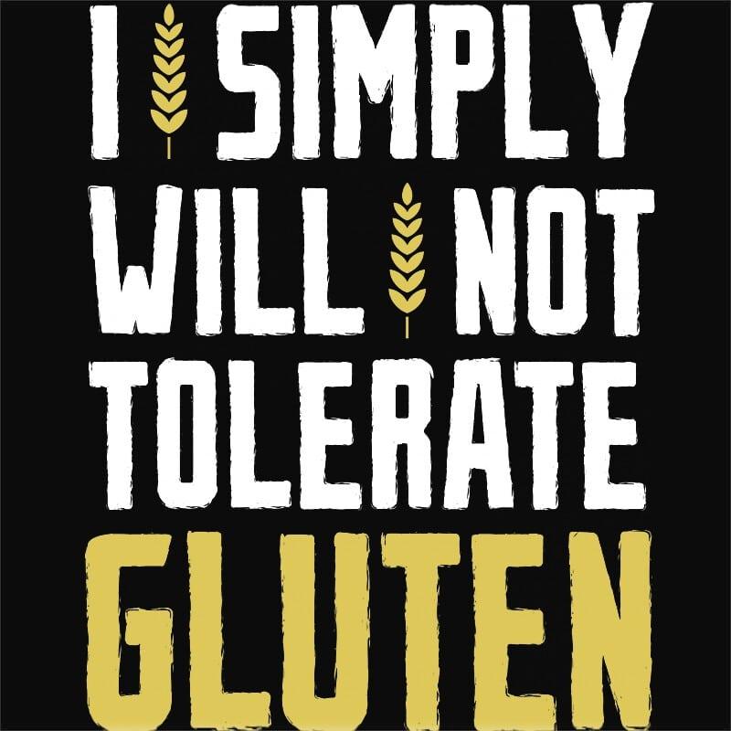 I simply will not tolerate gluten Póló - Ha Gluten Free rajongó ezeket a pólókat tuti imádni fogod!