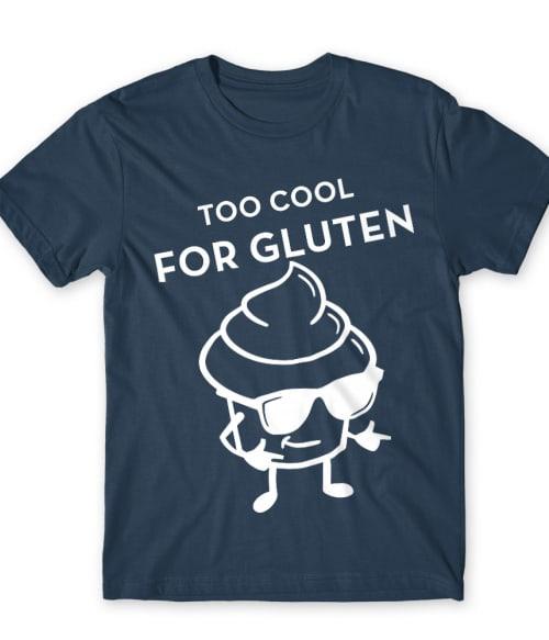 Too cool for gluten Póló - Ha Gluten Free rajongó ezeket a pólókat tuti imádni fogod!