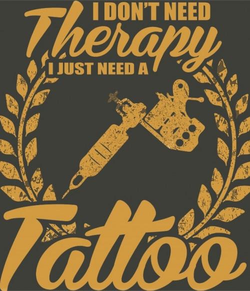 Don't need therapy tattoo Póló - Ha Tattoo rajongó ezeket a pólókat tuti imádni fogod!