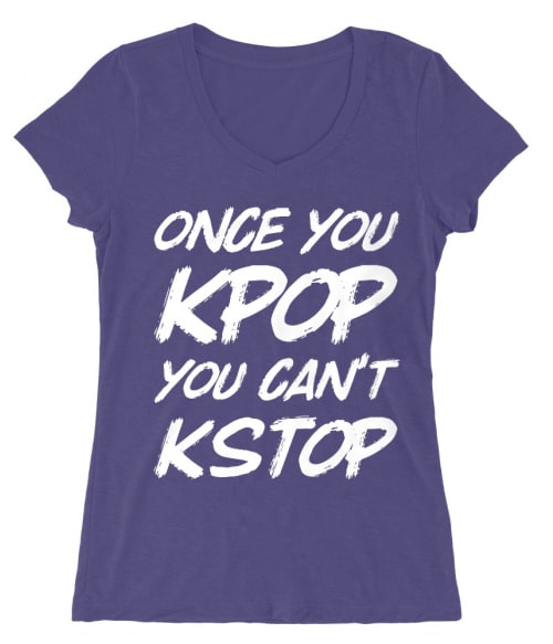 Once You Kpop You Kstop Póló - Ha K-Pop rajongó ezeket a pólókat tuti imádni fogod!