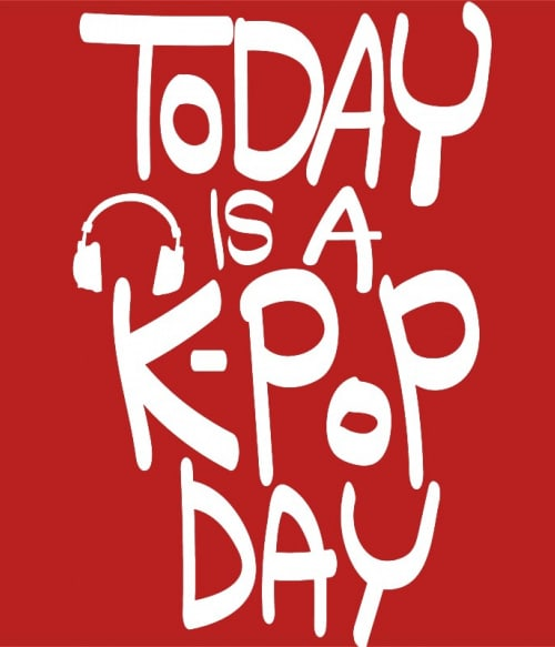 Today is a K-Pop day Póló - Ha K-Pop rajongó ezeket a pólókat tuti imádni fogod!