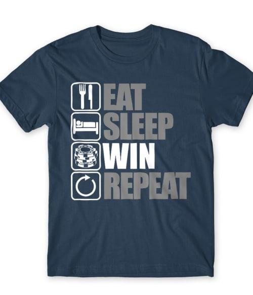 Eat Sleep Win Repeat Póló - Ha Poker rajongó ezeket a pólókat tuti imádni fogod!