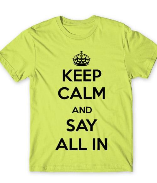 Keep calm say all in Póló - Ha Poker rajongó ezeket a pólókat tuti imádni fogod!