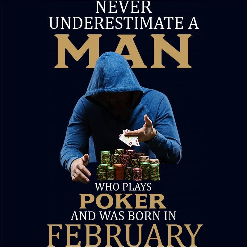 Poker man February Póló - Ha Birthday rajongó ezeket a pólókat tuti imádni fogod!