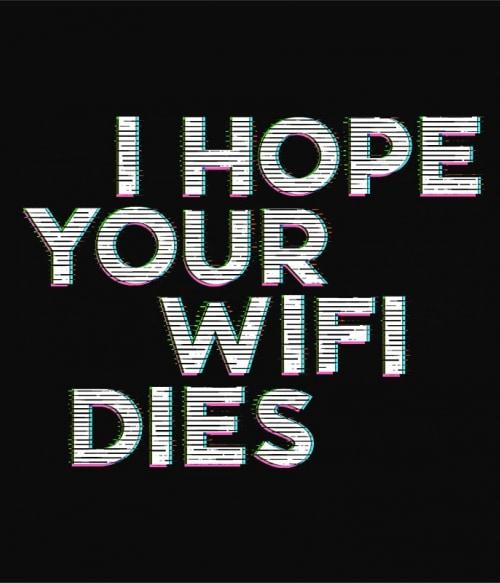 I hope your wifi dies Póló - Ha Sarcastic Humour rajongó ezeket a pólókat tuti imádni fogod!