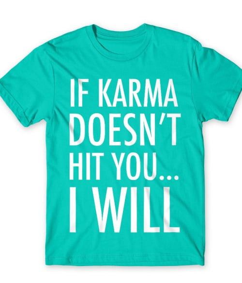 If karma Póló - Ha Sarcastic Humour rajongó ezeket a pólókat tuti imádni fogod!
