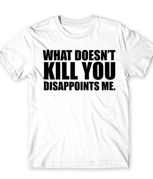 What doesn't kill you Póló - Ha Sarcastic Humour rajongó ezeket a pólókat tuti imádni fogod!