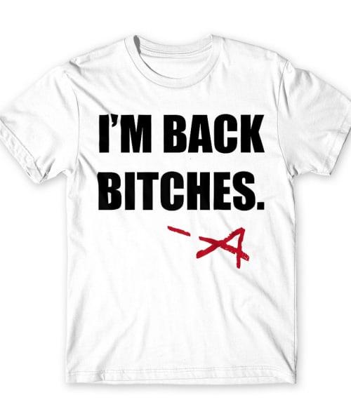 I'm Back Bitches Póló - Ha Pretty Little Liars rajongó ezeket a pólókat tuti imádni fogod!