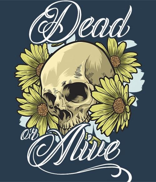 Dead or alive Póló - Ha Skulls rajongó ezeket a pólókat tuti imádni fogod!
