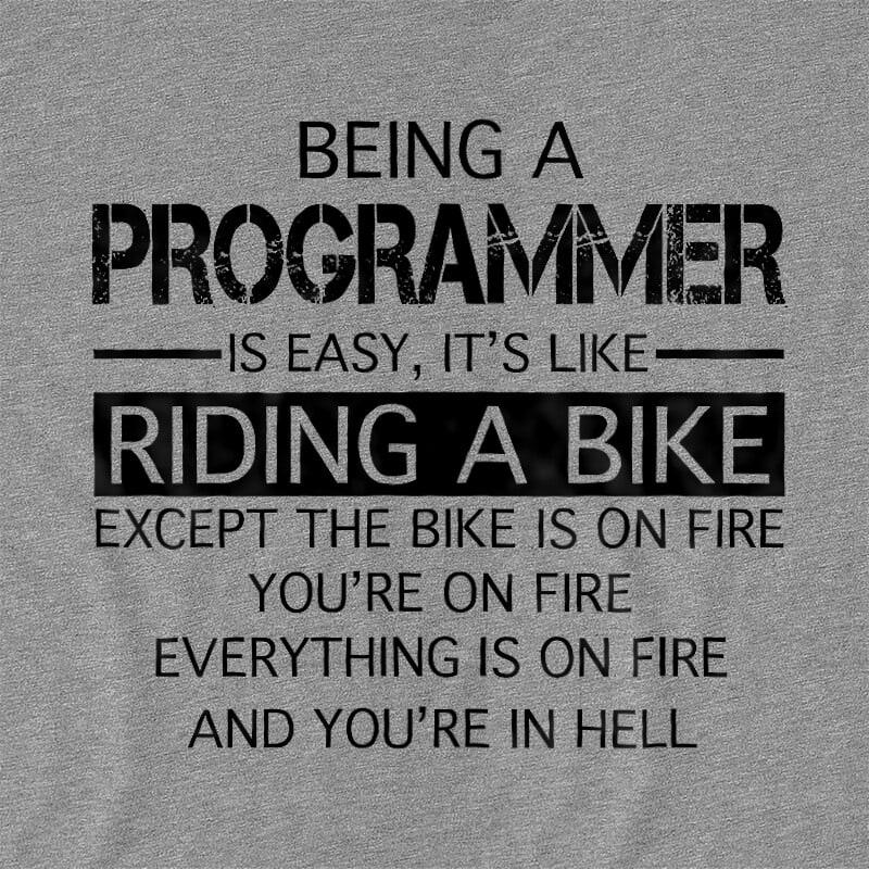Being a programmer Póló - Ha Programming rajongó ezeket a pólókat tuti imádni fogod!