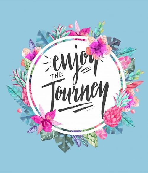 Enjoy the journey flower frame Póló - Ha Flower rajongó ezeket a pólókat tuti imádni fogod!