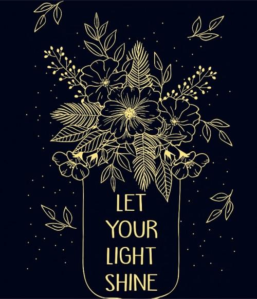 Let your light shine Póló - Ha Flower rajongó ezeket a pólókat tuti imádni fogod!