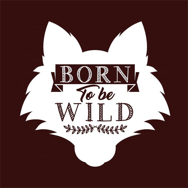 Born to be wild wolf Póló - Ha Wolf rajongó ezeket a pólókat tuti imádni fogod!