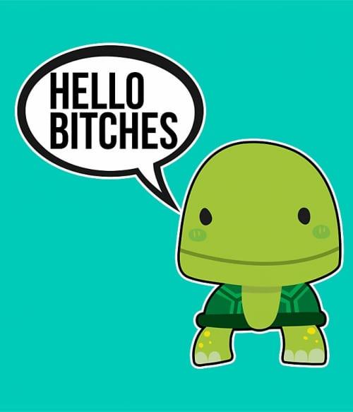 Hello bitches turtle Póló - Ha Turtle rajongó ezeket a pólókat tuti imádni fogod!