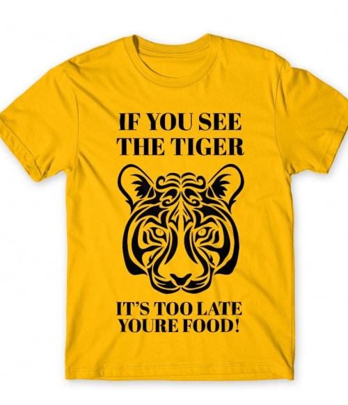 If you see the tiger Póló - Ha Tiger rajongó ezeket a pólókat tuti imádni fogod!