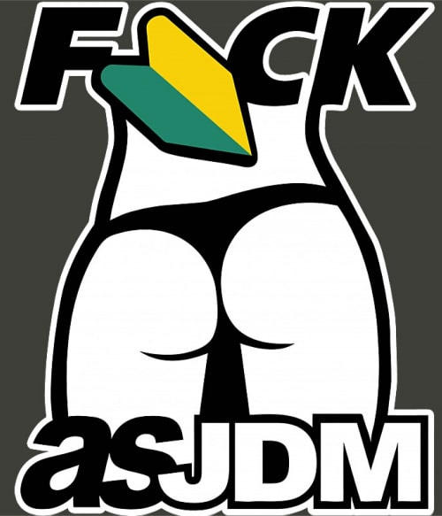 Fuck as JDM Póló - Ha Driving rajongó ezeket a pólókat tuti imádni fogod!