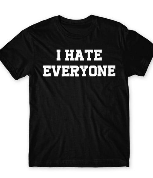 I hate everyone Póló - Ha Antisocial rajongó ezeket a pólókat tuti imádni fogod!