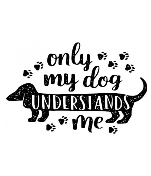 Only my dog understands me Póló - Ha Dog rajongó ezeket a pólókat tuti imádni fogod!