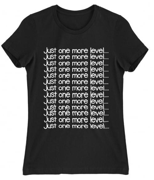 Just one more level Póló - Ha Gamer rajongó ezeket a pólókat tuti imádni fogod!