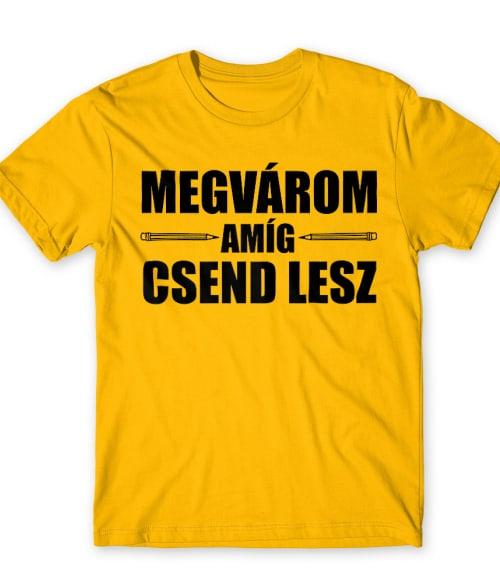 Megvárom amíg csend lesz Póló - Ha Teacher rajongó ezeket a pólókat tuti imádni fogod!