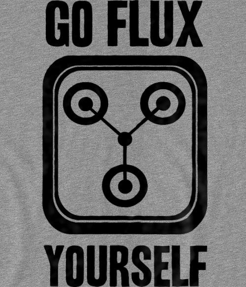 Go Flux Yourself Póló - Ha Back to the Future rajongó ezeket a pólókat tuti imádni fogod!