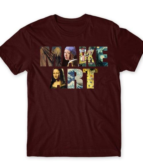 Make art Póló - Ha Art rajongó ezeket a pólókat tuti imádni fogod!