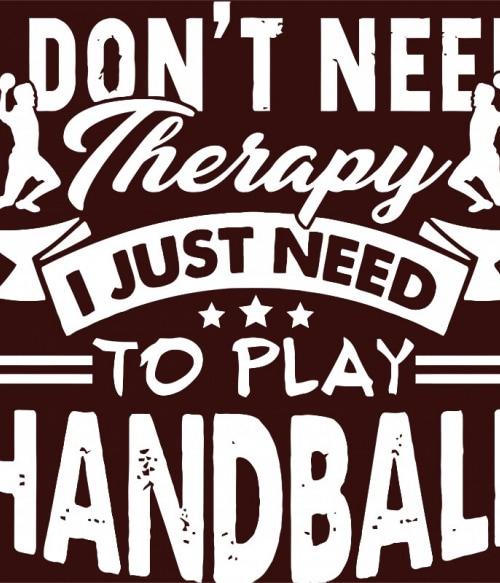 I Just Need to Play Handball Póló - Ha Handball rajongó ezeket a pólókat tuti imádni fogod!
