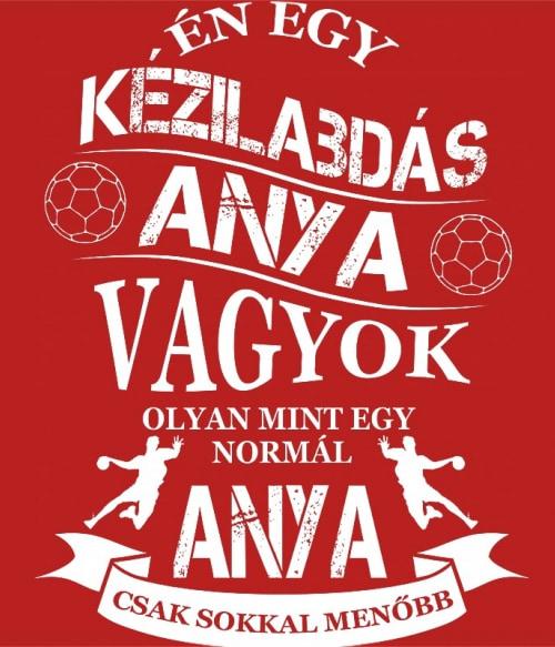 Kézilabdás Anya Póló - Ha Handball rajongó ezeket a pólókat tuti imádni fogod!
