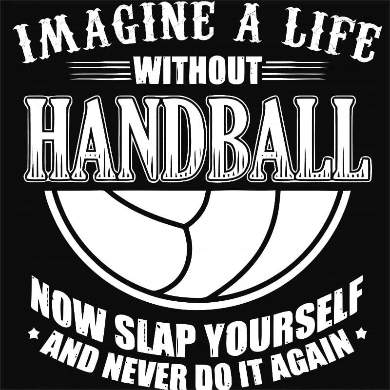 A Life Without Handball Póló - Ha Handball rajongó ezeket a pólókat tuti imádni fogod!