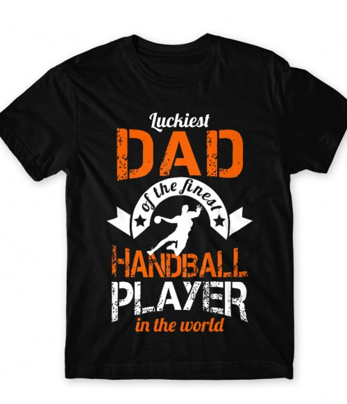 Luckiest Handball Dad Póló - Ha Handball rajongó ezeket a pólókat tuti imádni fogod!
