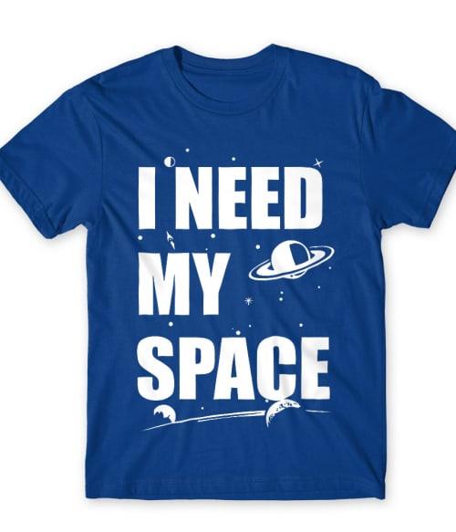 I need my space Póló - Ha Astronomy rajongó ezeket a pólókat tuti imádni fogod!