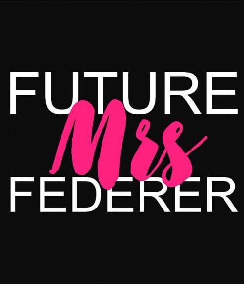 Future mrs Federer Póló - Ha Tennis rajongó ezeket a pólókat tuti imádni fogod!