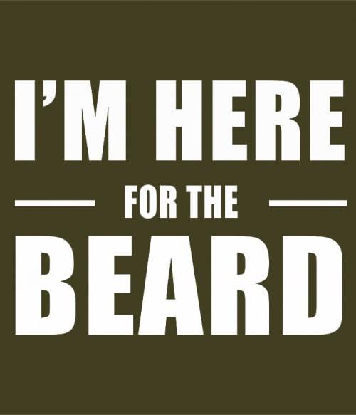 I'm Here For The Beard Póló - Ha Beard rajongó ezeket a pólókat tuti imádni fogod!