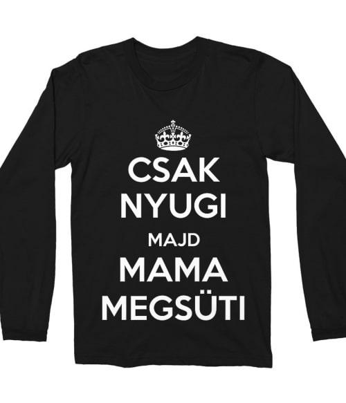 Majd Mama Megsüti Póló - Ha Family rajongó ezeket a pólókat tuti imádni fogod!