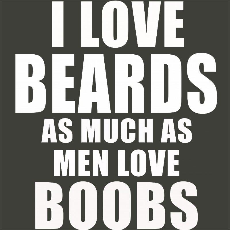 I Love Beards As Much As Men Love Boobs Póló - Ha Beard rajongó ezeket a pólókat tuti imádni fogod!