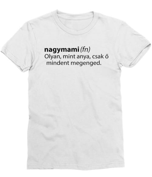Nagymami Póló - Ha Family rajongó ezeket a pólókat tuti imádni fogod!