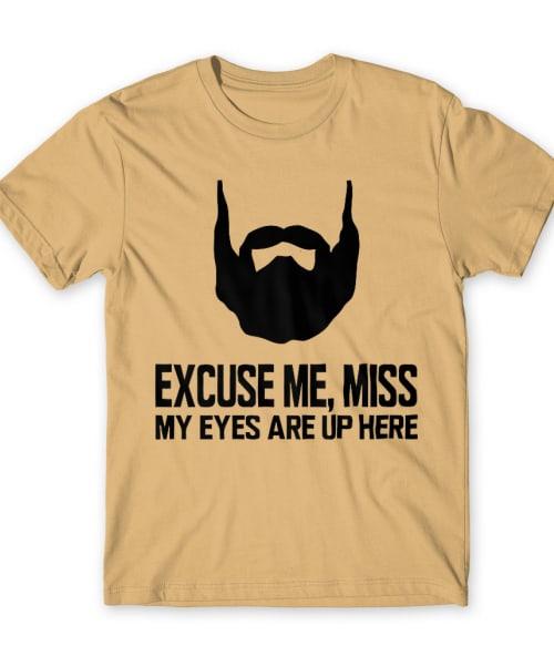 Excuse Me Miss My Eyes Are Up Here Póló - Ha Beard rajongó ezeket a pólókat tuti imádni fogod!