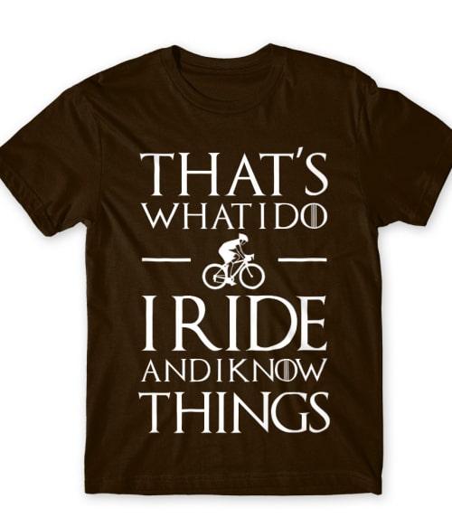I Ride and I Know Things Póló - Ha Bicycle rajongó ezeket a pólókat tuti imádni fogod!