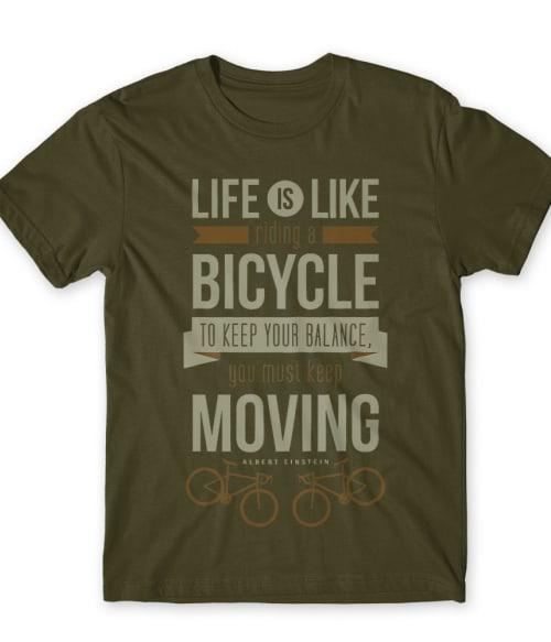 Life is Like Ride a Bicycle Póló - Ha Bicycle rajongó ezeket a pólókat tuti imádni fogod!