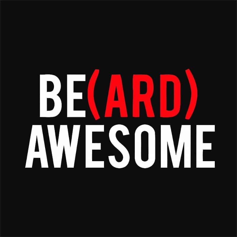 Beard Awesome Póló - Ha Beard rajongó ezeket a pólókat tuti imádni fogod!